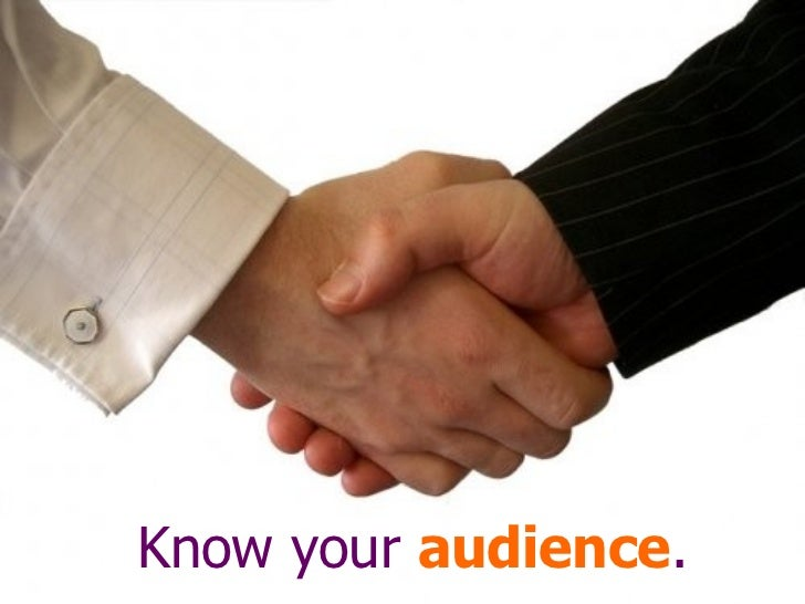 Know your  audience .
