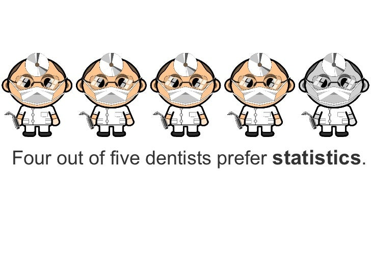 Four out of five dentists prefer  statistics .