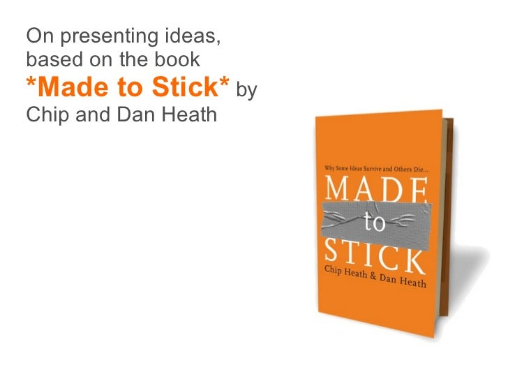 On presenting ideas, based on the book *Made to Stick*   by Chip and Dan Heath