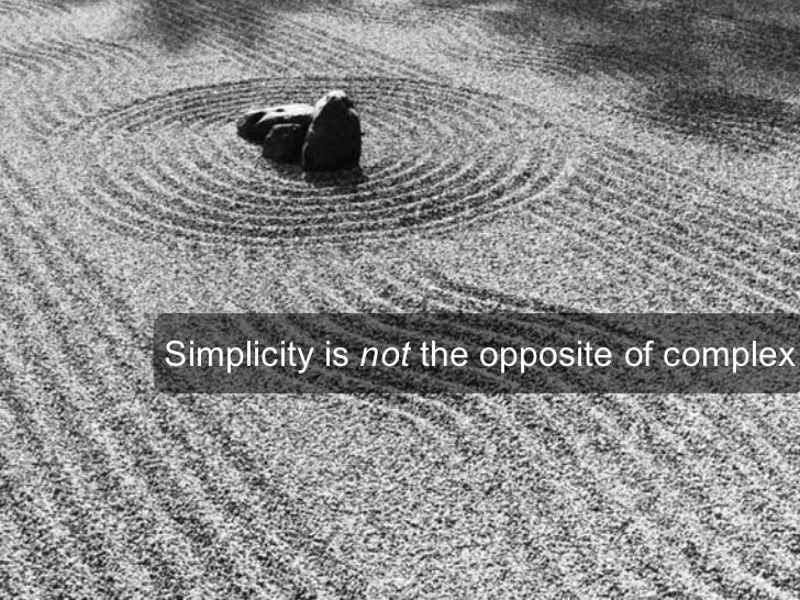 Simplicity is  not  the opposite of complex