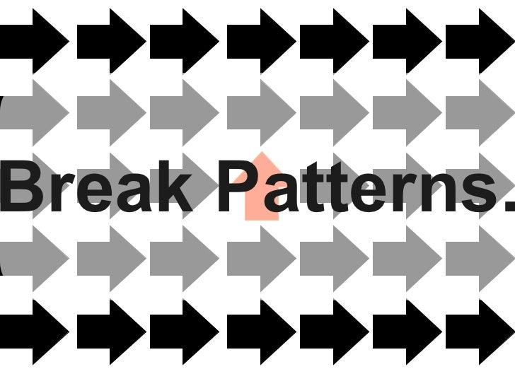 Break Patterns.