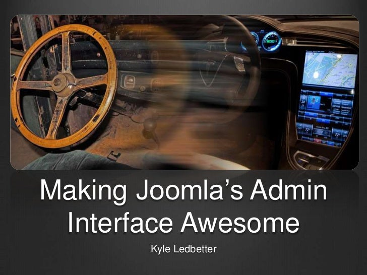 Making Joomla's Admin Interface Awesome<br />Kyle Ledbetter<br />