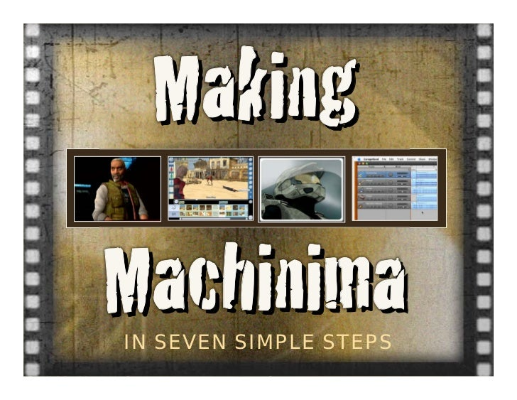 Making Machinima IN SEVEN SIMPLE STEPS
