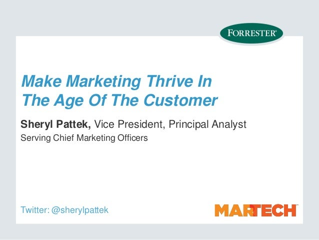 Make Marketing Thrive In The Age Of The Customer Sheryl Pattek, Vice President, Principal Analyst Serving Chief Marketing ...