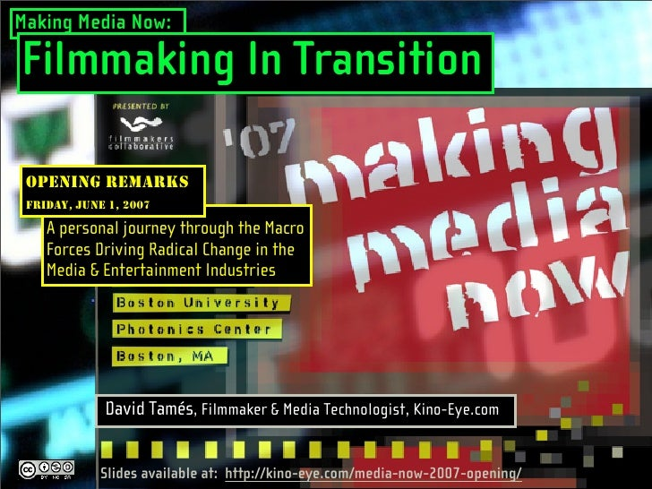 Making Media Now:  Filmmaking In Transition   OPENING REMARKS  FRIDAY, JUNE 1, 2007      A personal journey through the Ma...