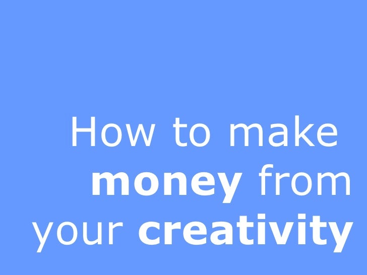 How to make  money  from your  creativity