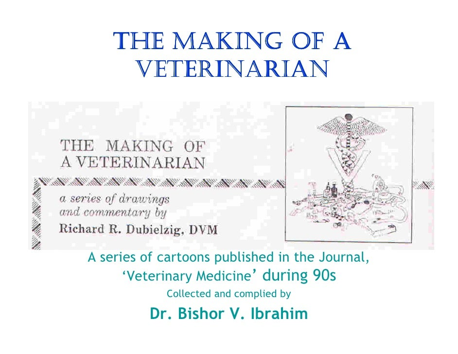 THE MAKING OF A      VETERINARIAN     A series of cartoons published in the Journal,       'Veterinary Medicine' during 90...