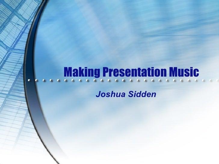 Making Presentation Music Joshua Sidden