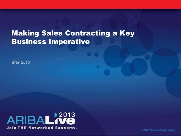 Making Sales Contracting a KeyBusiness ImperativeMay 2013© 2013 Ariba, Inc. All rights reserved.