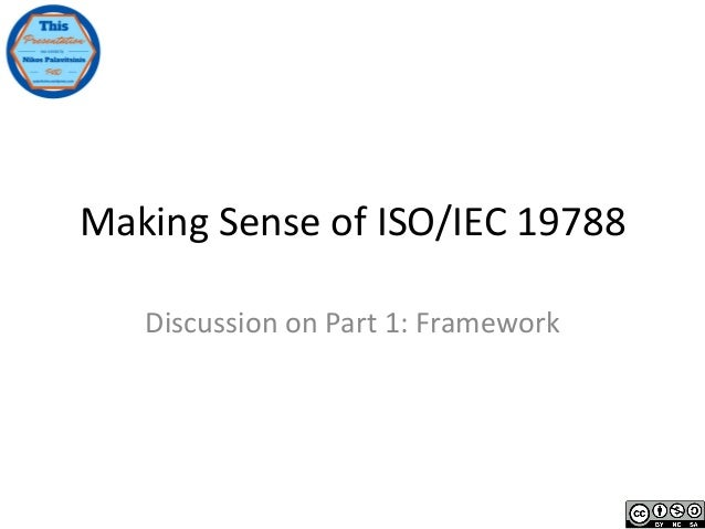 Making Sense of ISO/IEC 19788 Discussion on Part 1: Framework