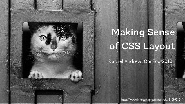Making Sense of CSS Layout Rachel Andrew, ConFoo 2016 https://www.flickr.com/photos/nossreh/5510993121/