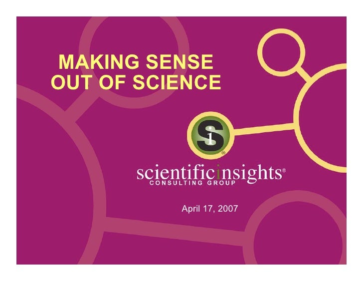 MAKING SENSE OUT OF SCIENCE               April 17, 2007