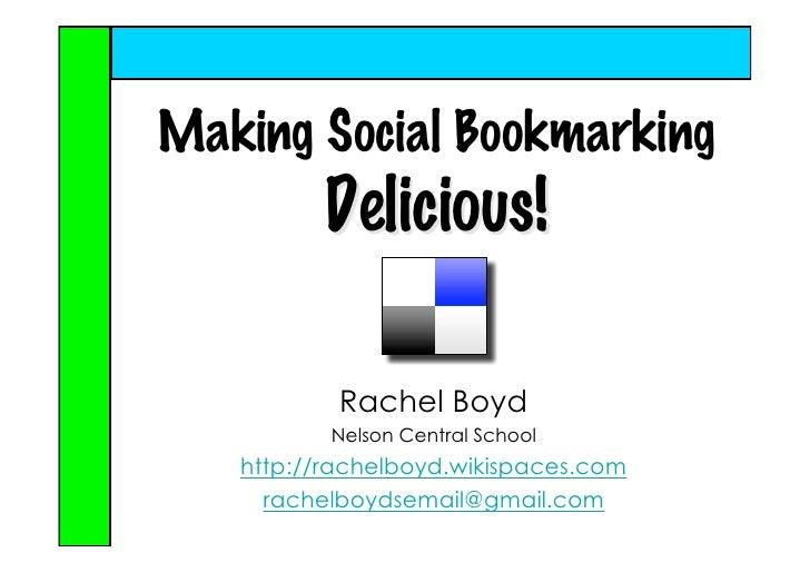Making Social Bookmarking          Delicious!             Rachel Boyd           Nelson Central School    http://rachelboyd...