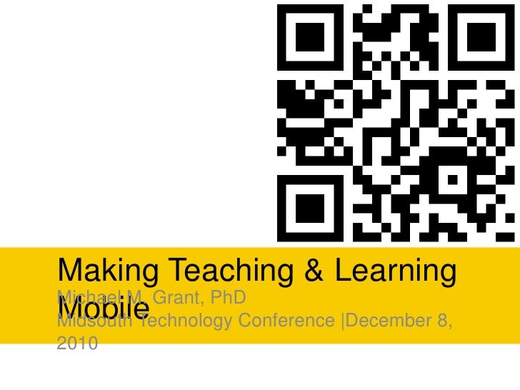 Making Teaching & Learning Mobile<br />Michael M. Grant, PhD<br />Midsouth Technology Conference |December 8, 2010<br />