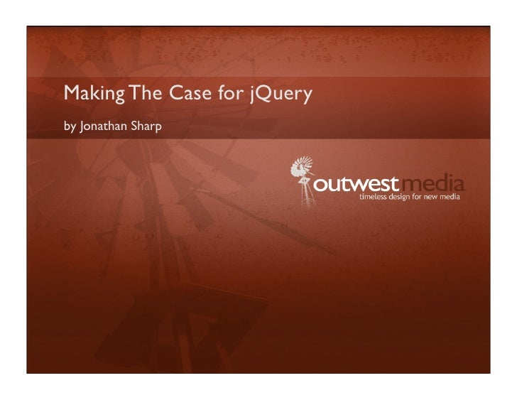 Making The Case for jQuery by Jonathan Sharp