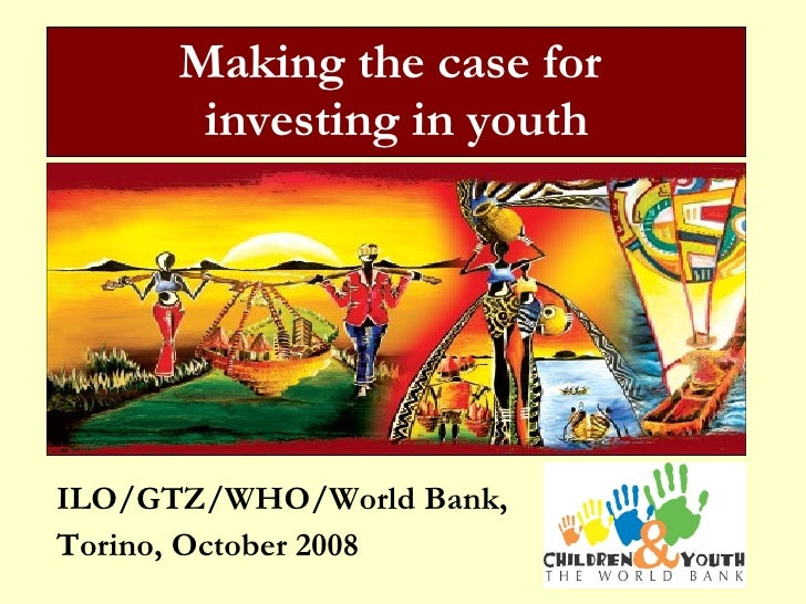 ILO/GTZ/WHO/World Bank,  Torino, October 2008 Making the case for  investing in youth