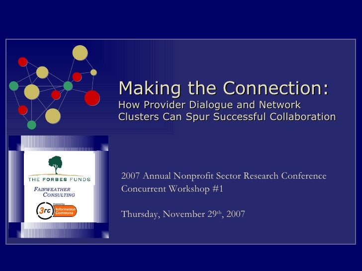 Making the Connection:  How Provider Dialogue and Network Clusters Can Spur Successful Collaboration 2007 Annual Nonprofit...