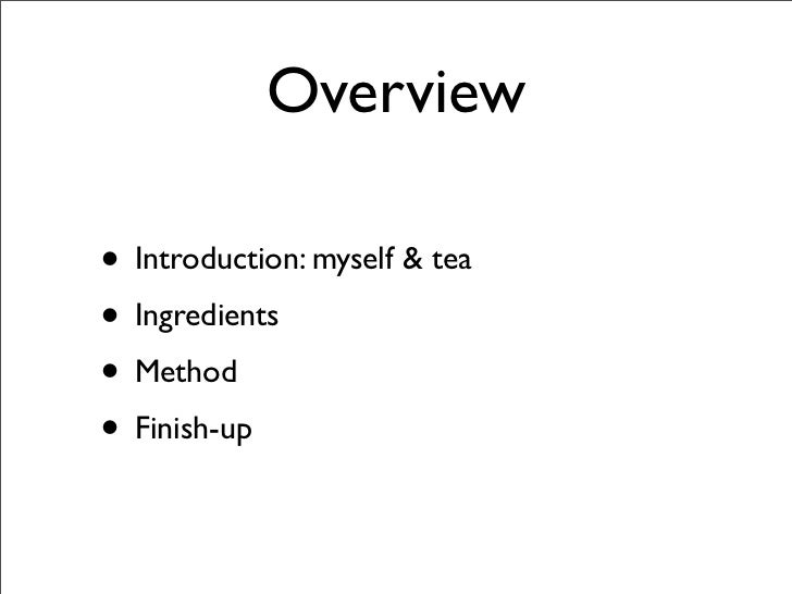 Overview  • Introduction: myself & tea • Ingredients • Method • Finish-up