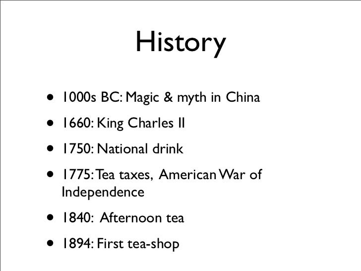 History • 1000s BC: Magic & myth in China • 1660: King Charles II • 1750: National drink • 1775: Tea taxes, American War o...