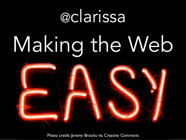 Photo credit: Jeremy Brooks via Creative Commons Making the Web @clarissa