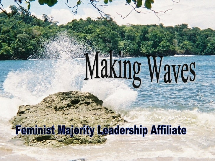 What is Making Waves? Making Waves Feminist Majority Leadership Affiliate