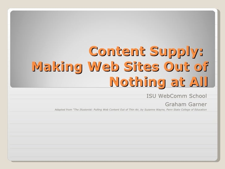 """Content Supply:  Making Web Sites Out of Nothing at All ISU WebComm School Graham Garner Adapted from """"The Illusionist: Pu..."""