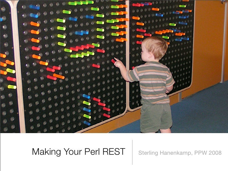 Making Your Perl REST   Sterling Hanenkamp, PPW 2008