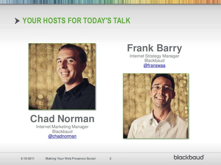 Your Hosts for today's Talk<br />Frank Barry<br />Internet Strategy Manager<br />Blackbaud<br />@franswaa<br />Chad Norman...