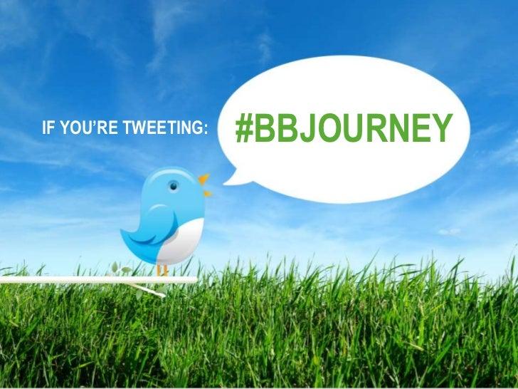 #bbjourney<br />If You're Tweeting:<br />