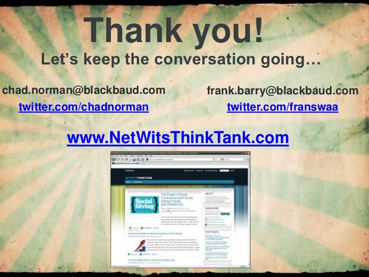 Thank you!<br />Let's keep the conversation going…<br />chad.norman@blackbaud.com<br />twitter.com/chadnorman<br />frank.b...