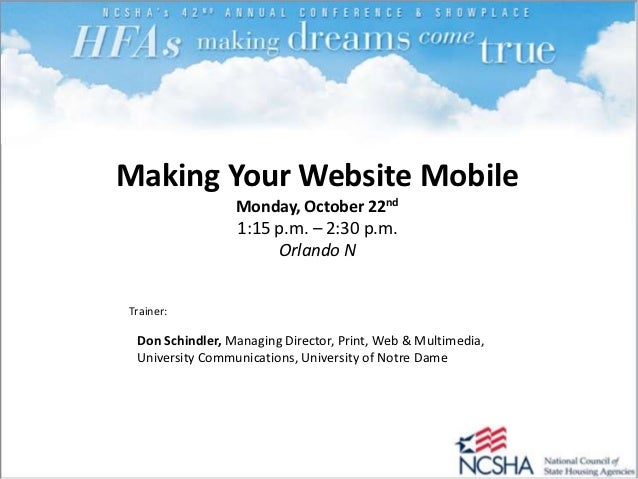 Making Your Website Mobile                 Monday, October 22nd                 1:15 p.m. – 2:30 p.m.                     ...