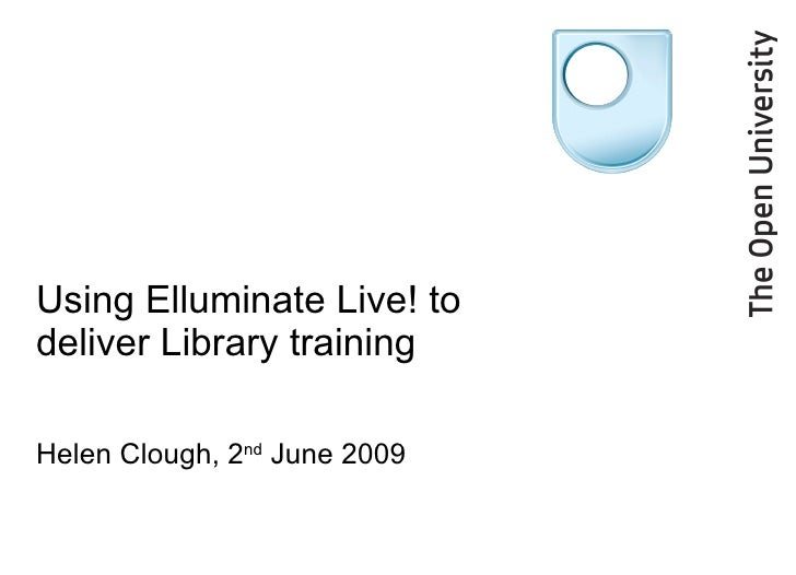 Using Elluminate Live! to deliver Library training Helen Clough,  [email_address] June 2009