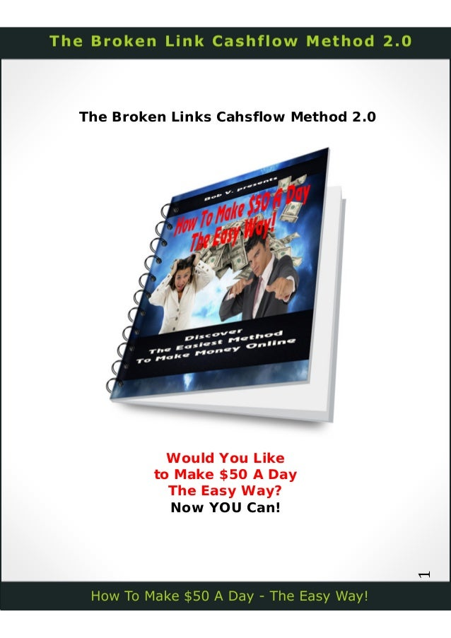 1The Broken Links Cahsflow Method 2.0Would You Liketo Make $50 A DayThe Easy Way?Now YOU Can!