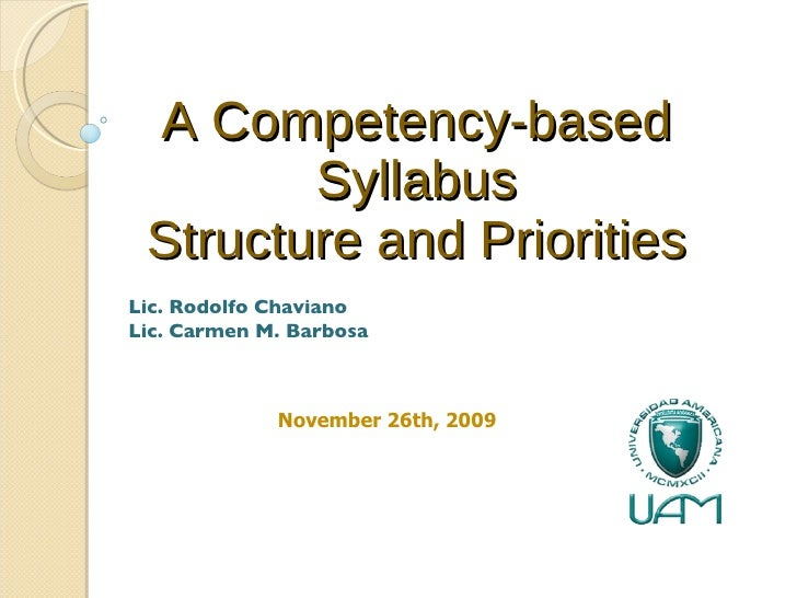 A Competency-based Syllabus Structure and Priorities Lic. Rodolfo Chaviano Lic. Carmen M. Barbosa November 26th, 2009
