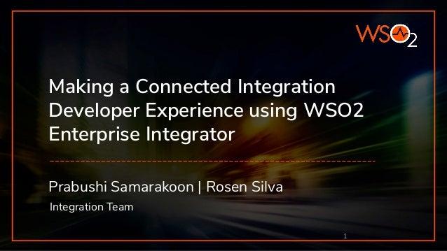 Prabushi Samarakoon | Rosen Silva Integration Team 1 Making a Connected Integration Developer Experience using WSO2 Enterp...
