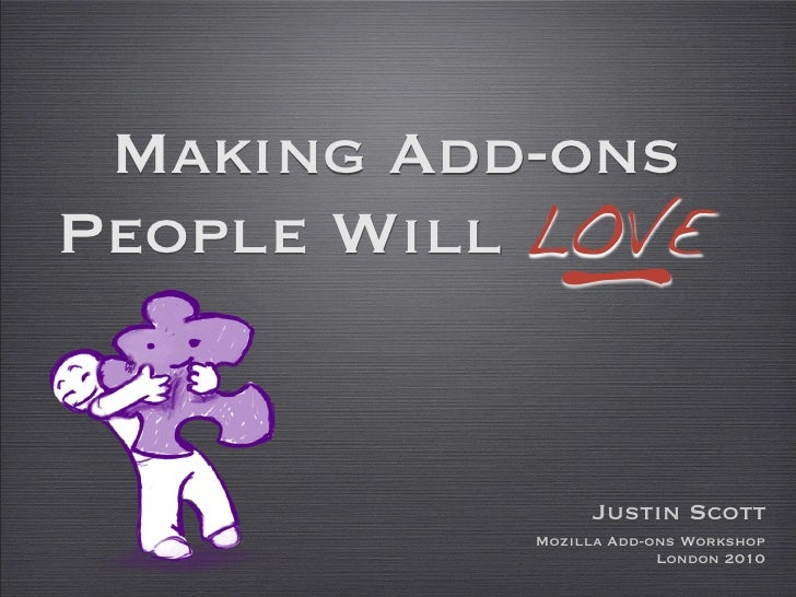 _  Making Add-ons People Will LOVE                   Justin Scott            Mozilla Add-ons Workshop                     ...