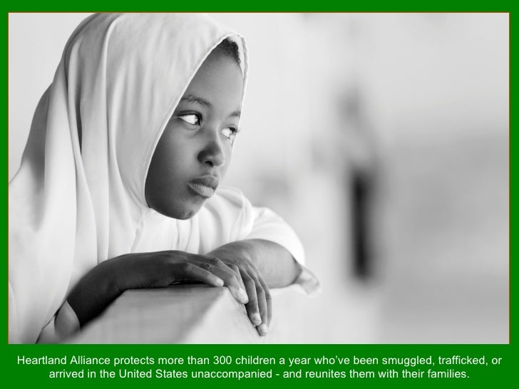 Heartland Alliance protects more than 300 children a year who've been smuggled, trafficked, or arrived in the United State...