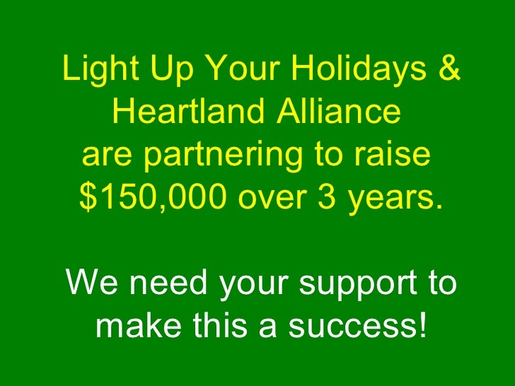 Light Up Your Holidays & Heartland Alliance  are partnering to raise  $150,000 over 3 years. We need your support to make ...