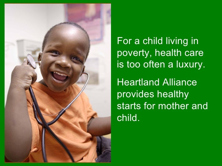 For a child living in poverty, health care is too often a luxury.  Heartland Alliance provides healthy starts for mother a...