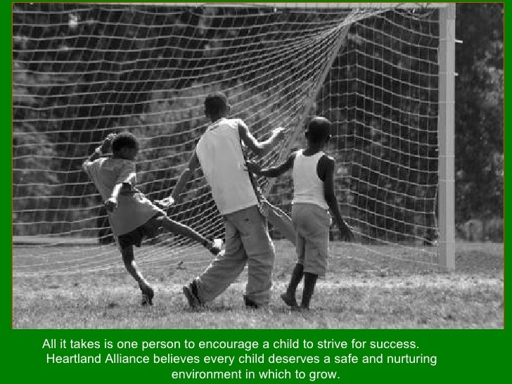 All it takes is one person to encourage a child to strive for success.  Heartland Alliance believes every child deserves a...