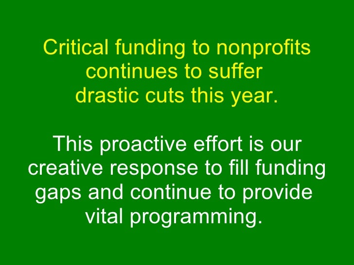 Critical funding to nonprofits continues to suffer  drastic cuts this year. This proactive effort is our creative response...