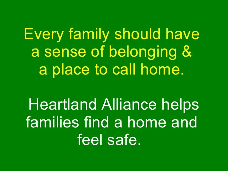 Every family should have  a sense of belonging &  a place to call home.  Heartland Alliance helps families find a home and...