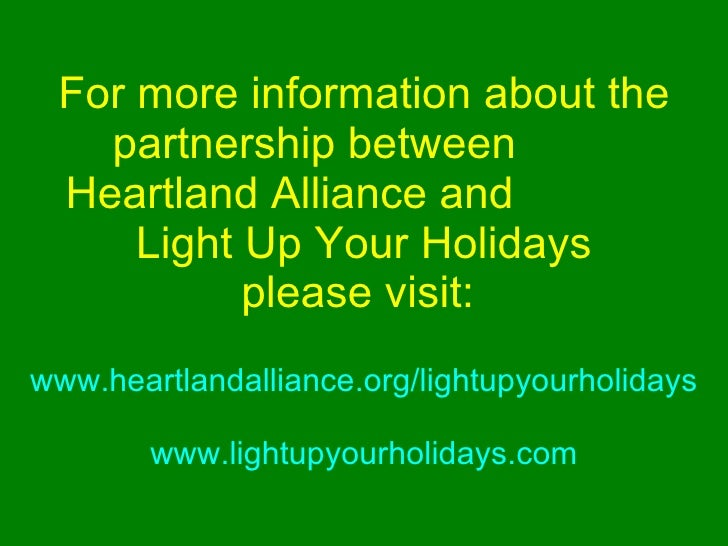 For more information about the partnership between  Heartland Alliance and  Light Up Your Holidays please visit:   www.hea...