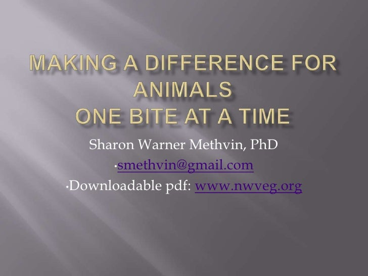 Making a Difference for AnimalsOne Bite at a Time<br />Sharon Warner Methvin, PhD<br /><ul><li>smethvin@gmail.com