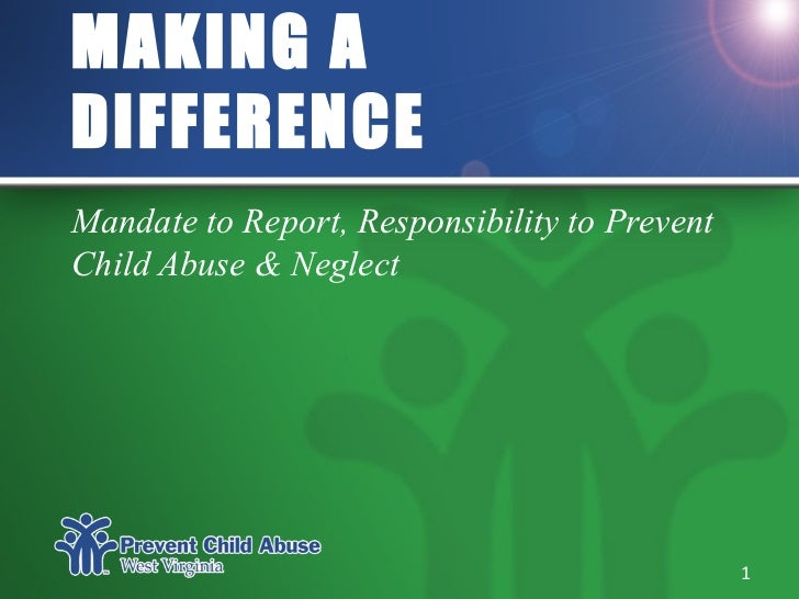 MAKING ADIFFERENCEMandate to Report, Responsibility to PreventChild Abuse & Neglect                                       ...