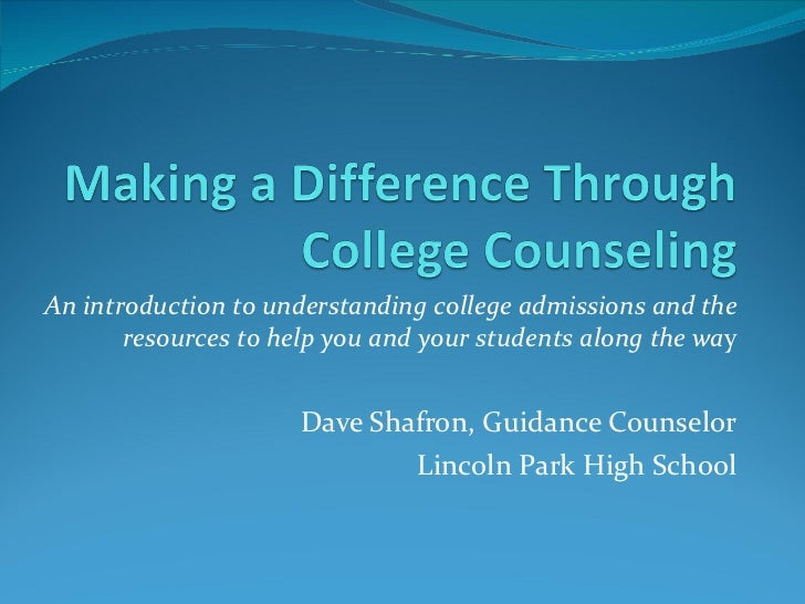An introduction to understanding college admissions and the resources to help you and your students along the wa y Dave Sh...