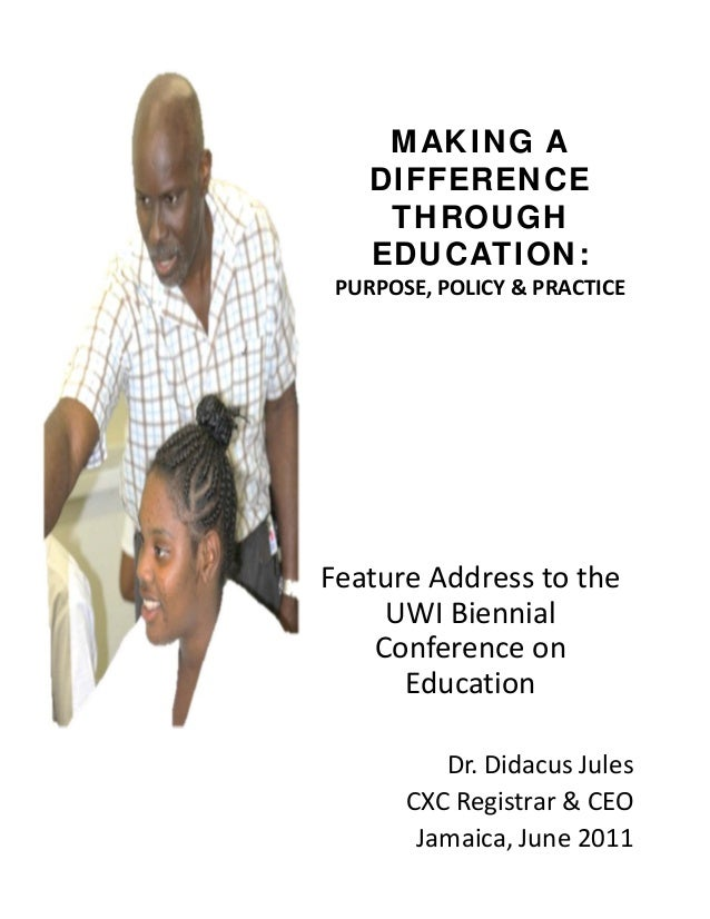 MAKING A DIFFERENCE THROUGH EDUCATION: PURPOSE,POLICY&PRACTICE FeatureAddresstothe UWIBiennial Conferenceon Ed...