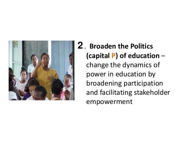 2.BroadenthePolitics (capitalP)ofeducation– changethedynamicsof powerineducationby broadeningparticipati...