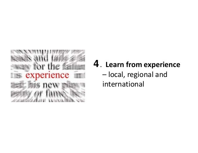 4.Learnfromexperience – local,regionaland international