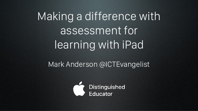 Making a difference with assessment for learning with iPad Mark Anderson @ICTEvangelist